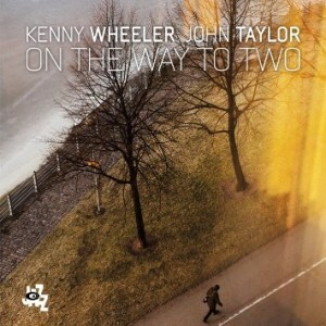 Kenny Wheeler & John Taylor - On The Way To Two